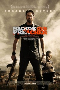 Machine Gun Preacher is an action biopic film about Sam Childers, a biker preacher-defender of Sudanese orphans.