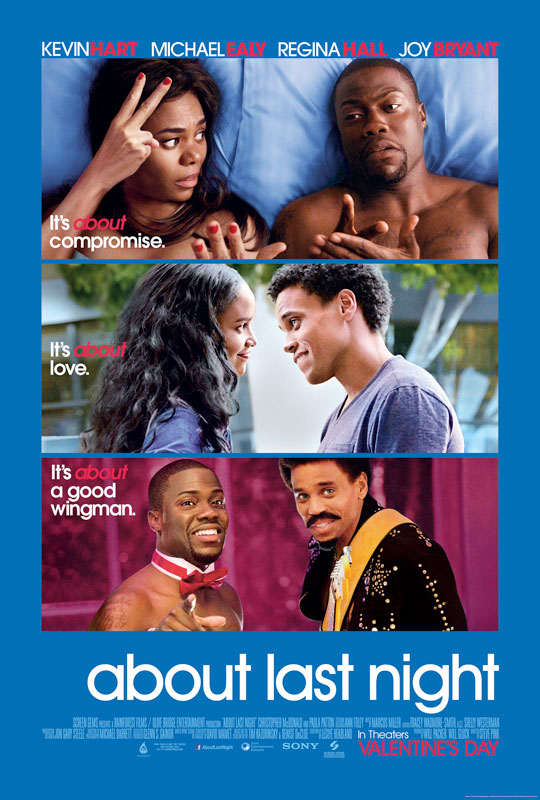 In the end, whether the love scenes suggest something romantic or offbeat, About Last Night gives moviegoers the sense that in the pursuit of that certain someone, everything can matter.