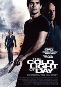 The Cold Light of Day is an action thriller film directed by Mabrouk El Mechri starring Bruce Willis, Sigourney Weaver and Henry Cavill.