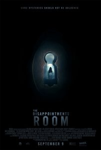 "The film was inspired by the case of the Dumas family, who bought an older home in Rhode Island that had once belonged to a prominent judge in the community. The family discovered a room in the attic that had a metal floor, drain in the center and a padlock on the outside of the door. A local explained that the room was a ""disappointments room"" where unwanted children were kept, whether because of the shame attached to having a disfigured or ill family member or if the child was a danger to themselves or the community."